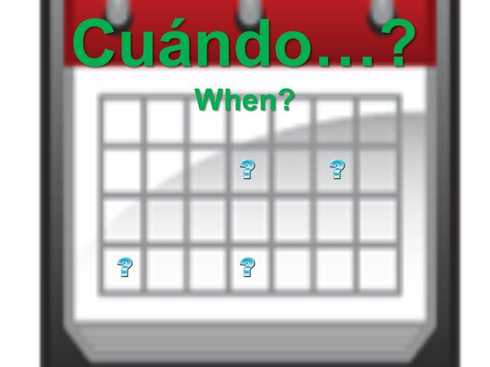 Cuándo… When