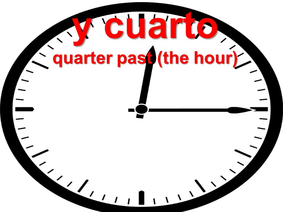 y cuarto quarter past (the hour)
