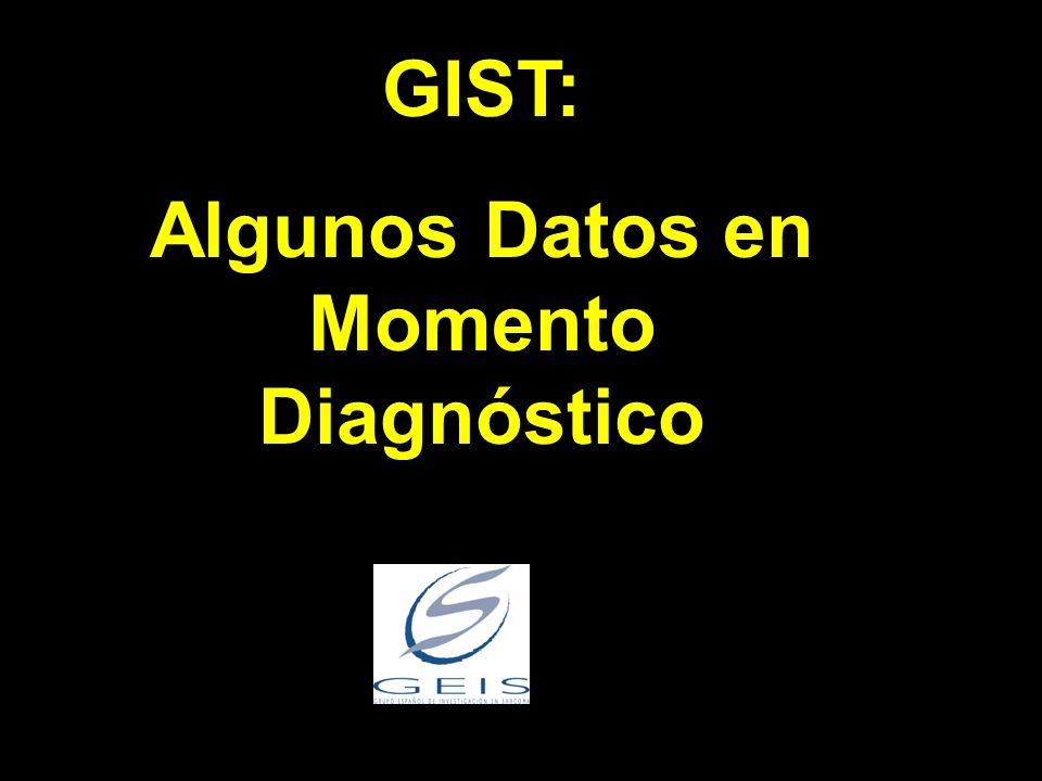 GIST: Algunos Datos en Momento Diagnóstico