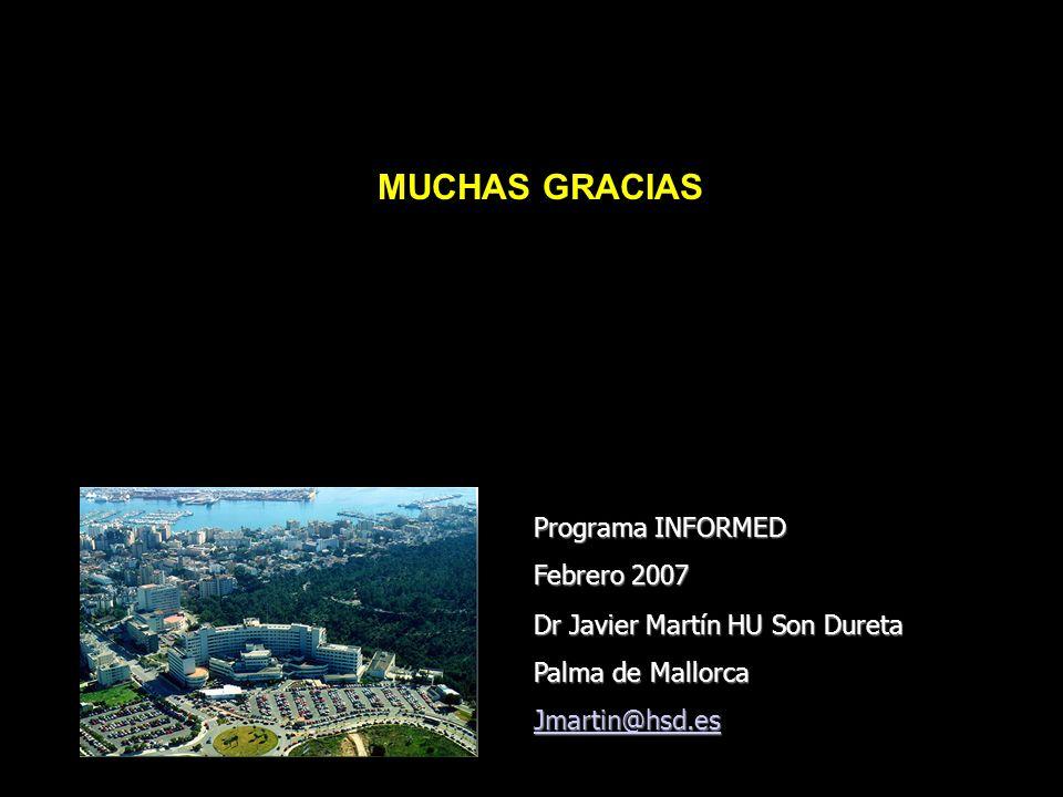MUCHAS GRACIAS Dr Javier Martín HU Son Dureta Palma de Mallorca Jmartin@hsd.es Programa INFORMED Febrero 2007