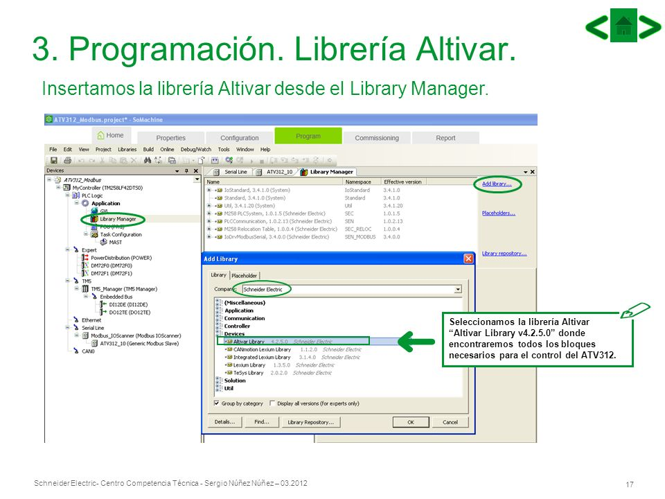 Schneider Electric 17 - Centro Competencia Técnica - Sergio Núñez Núñez – 03.2012 Insertamos la librería Altivar desde el Library Manager. 3. Programa