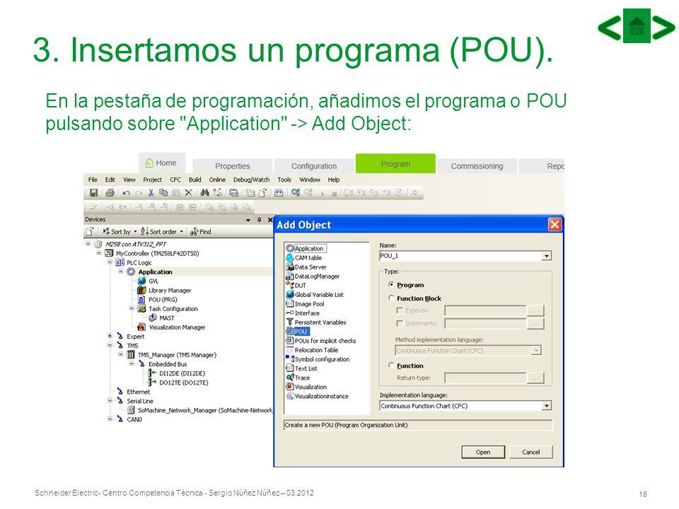 Schneider Electric 18 - Centro Competencia Técnica - Sergio Núñez Núñez – 03.2012 En la pestaña de programación, añadimos el programa o POU pulsando s