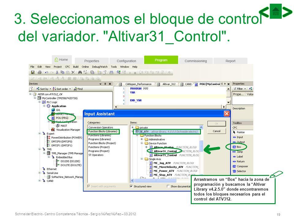 Schneider Electric 19 - Centro Competencia Técnica - Sergio Núñez Núñez – 03.2012 3. Seleccionamos el bloque de control del variador.