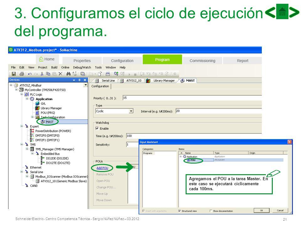 Schneider Electric 21 - Centro Competencia Técnica - Sergio Núñez Núñez – 03.2012 3. Configuramos el ciclo de ejecución del programa. Agregamos el POU