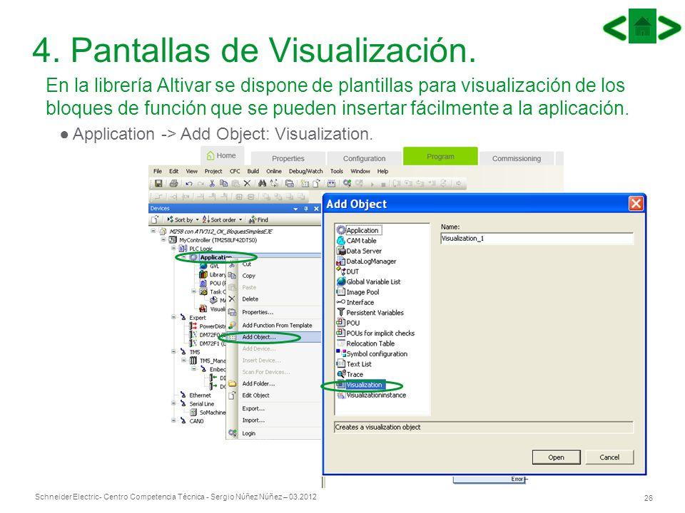 Schneider Electric 26 - Centro Competencia Técnica - Sergio Núñez Núñez – 03.2012 4. Pantallas de Visualización. En la librería Altivar se dispone de
