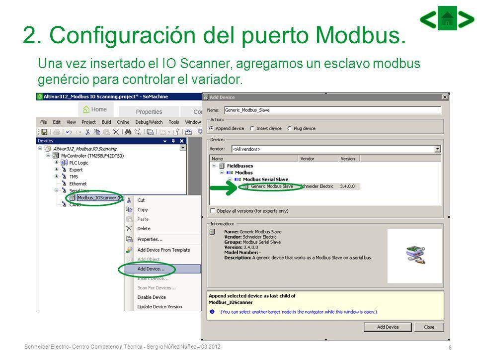 Schneider Electric 6 - Centro Competencia Técnica - Sergio Núñez Núñez – 03.2012 2. Configuración del puerto Modbus. Una vez insertado el IO Scanner,