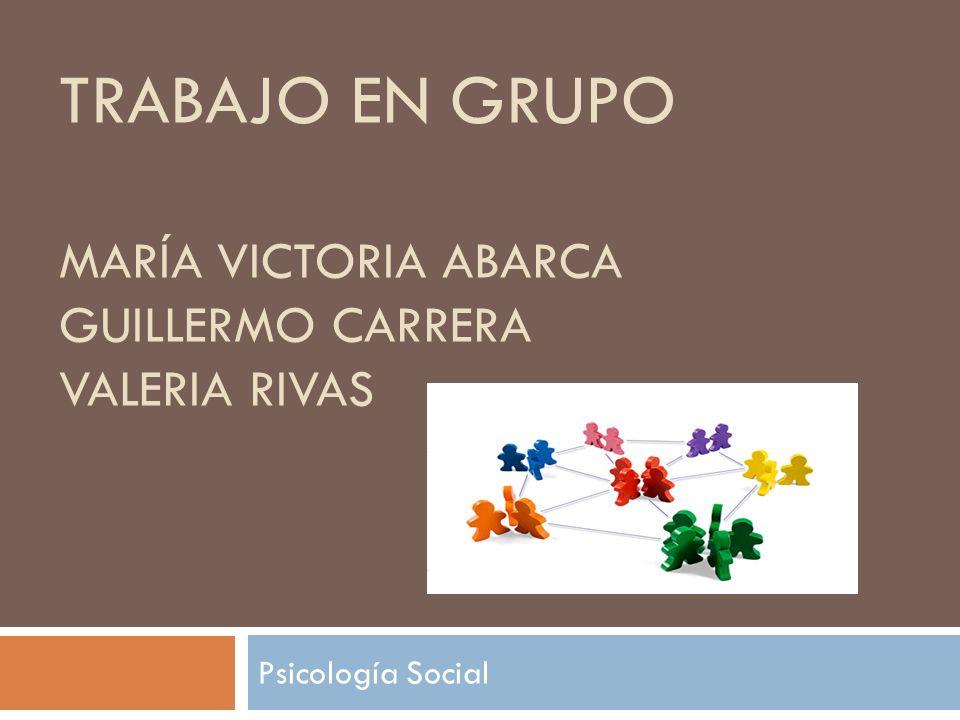 TRABAJO EN GRUPO MARÍA VICTORIA ABARCA GUILLERMO CARRERA VALERIA RIVAS Psicología Social