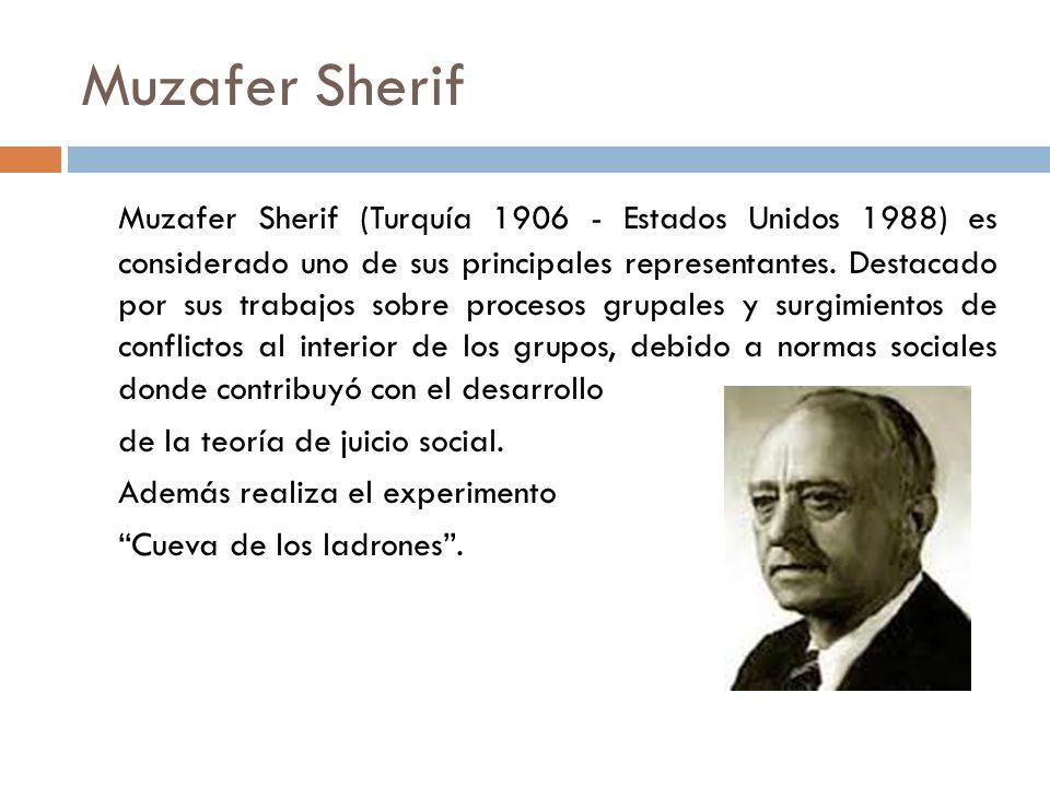 Muzafer Sherif Muzafer Sherif (Turquía 1906 - Estados Unidos 1988) es considerado uno de sus principales representantes. Destacado por sus trabajos so