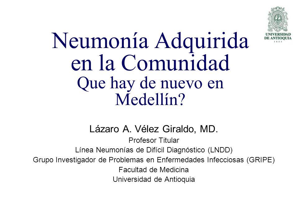 Neumonía Adquirida en la Comunidad Que hay de nuevo en Medellín? Lázaro A. Vélez Giraldo, MD. Profesor Titular Línea Neumonías de Difícil Diagnóstico
