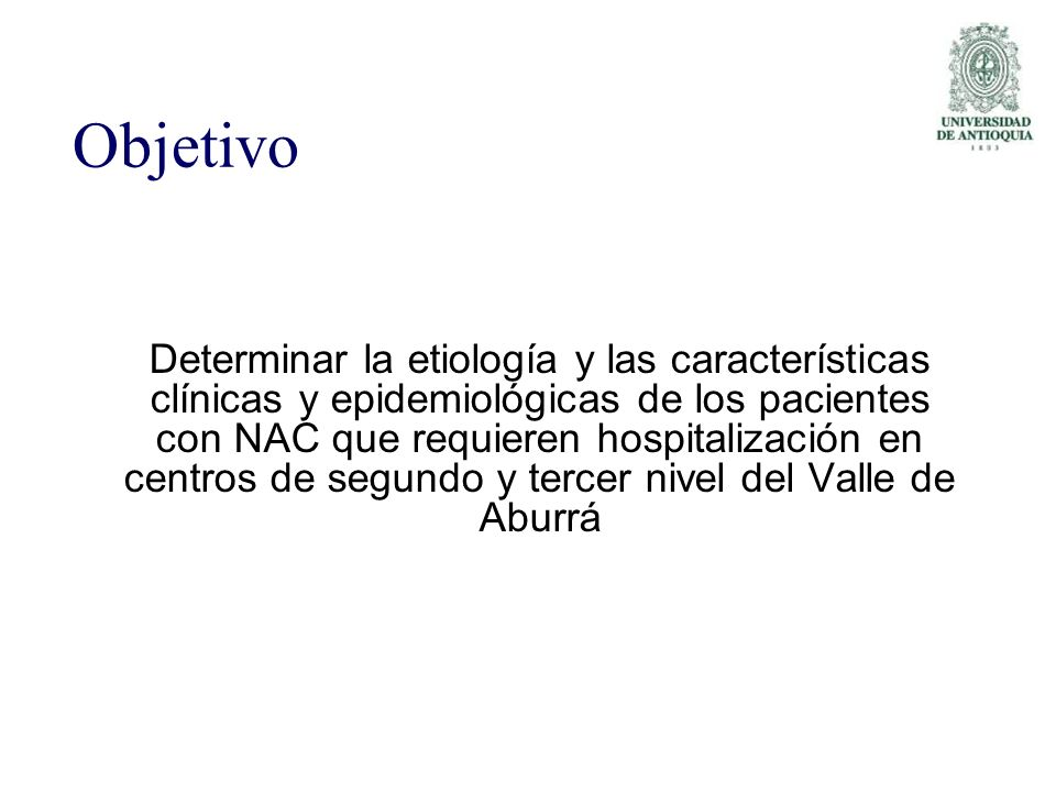Objetivo Determinar la etiología y las características clínicas y epidemiológicas de los pacientes con NAC que requieren hospitalización en centros de