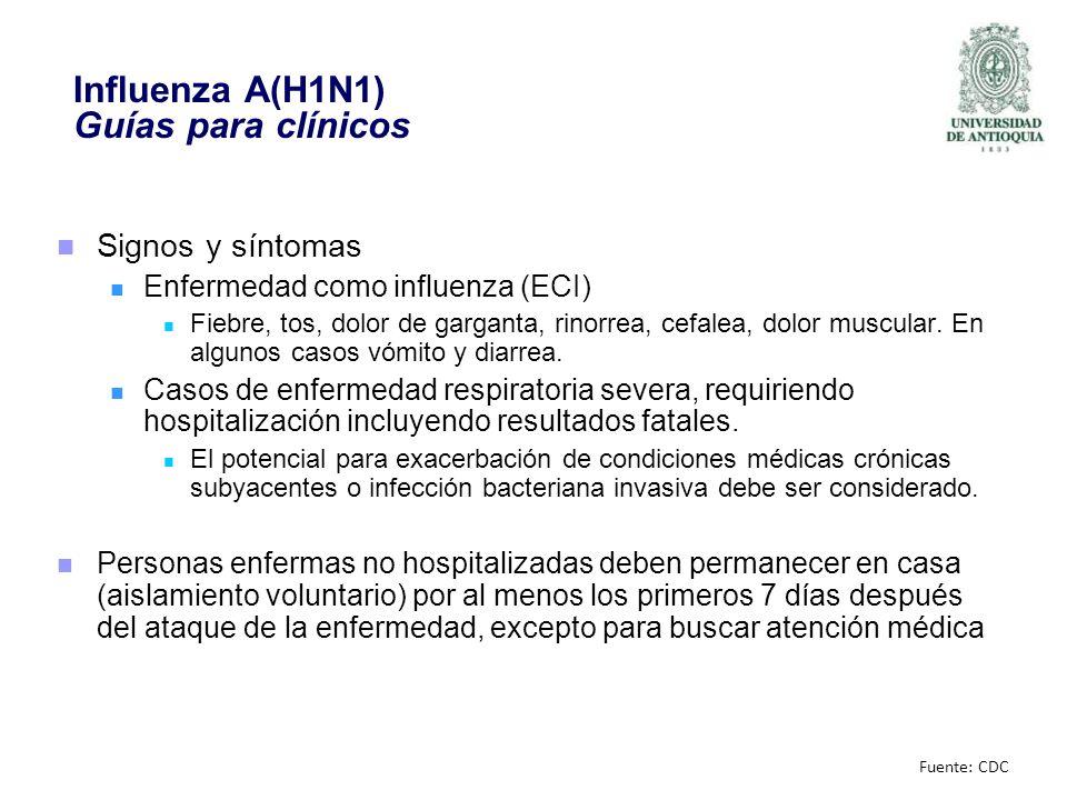 Influenza A(H1N1) Guías para clínicos Signos y síntomas Enfermedad como influenza (ECI) Fiebre, tos, dolor de garganta, rinorrea, cefalea, dolor muscu