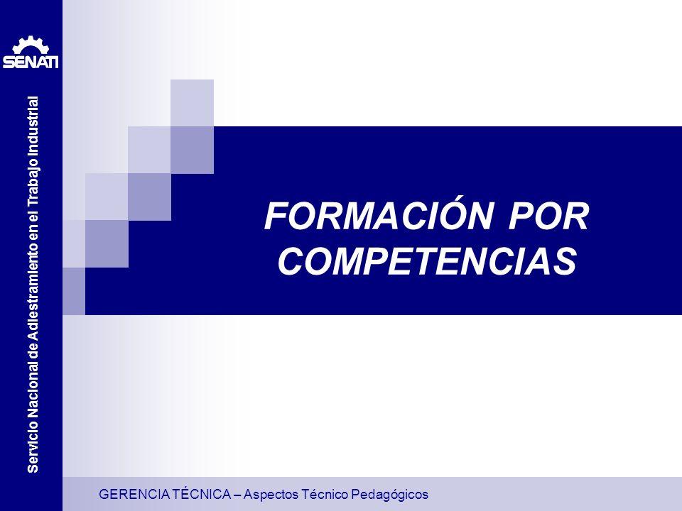 GERENCIA TÉCNICA – Aspectos Técnico Pedagógicos Servicio Nacional de Adiestramiento en el Trabajo Industrial FORMACIÓN POR COMPETENCIAS