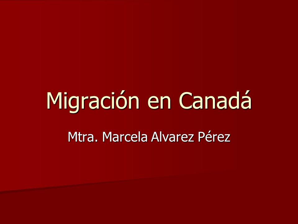 Migración en Canadá Mtra. Marcela Alvarez Pérez