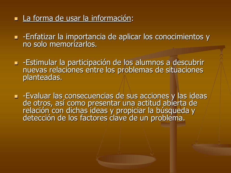 La forma de usar la información: La forma de usar la información: -Enfatizar la importancia de aplicar los conocimientos y no solo memorizarlos. -Enfa