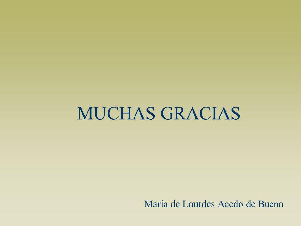 MUCHAS GRACIAS María de Lourdes Acedo de Bueno