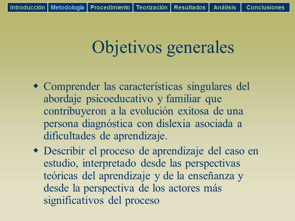 Objetivos generales Comprender las características singulares del abordaje psicoeducativo y familiar que contribuyeron a la evolución exitosa de una p