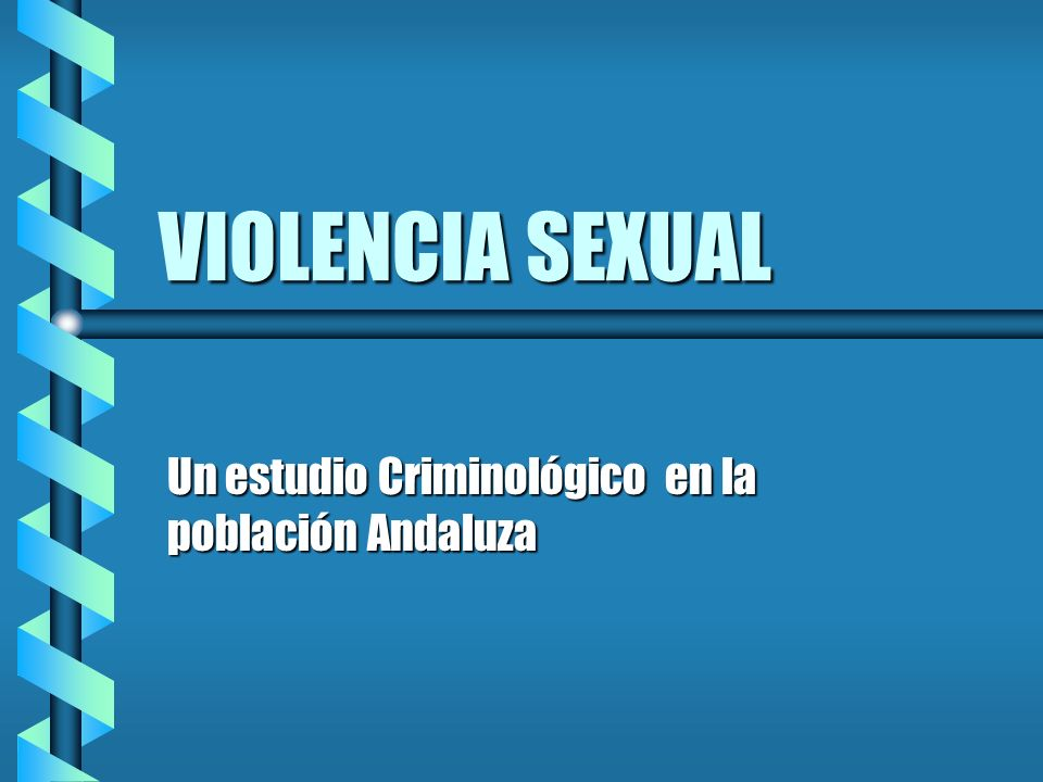 VIOLENCIA SEXUAL Un estudio Criminológico en la población Andaluza