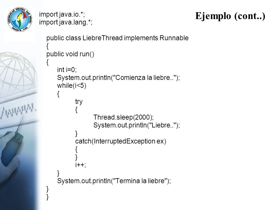 Ejemplo (cont..) import java.io.*; import java.lang.*; public class LiebreThread implements Runnable { public void run() { int i=0; System.out.println