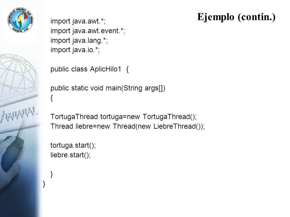Ejemplo (contin.) import java.awt.*; import java.awt.event.*; import java.lang.*; import java.io.*; public class AplicHilo1 { public static void main(