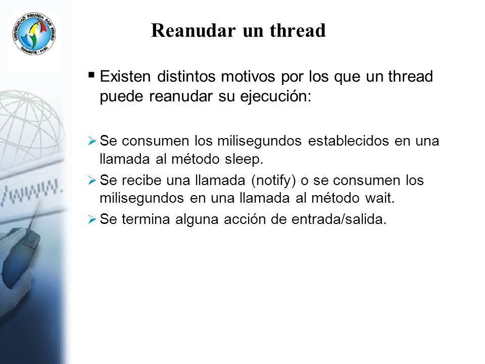 Reanudar un thread Existen distintos motivos por los que un thread puede reanudar su ejecución: Se consumen los milisegundos establecidos en una llama