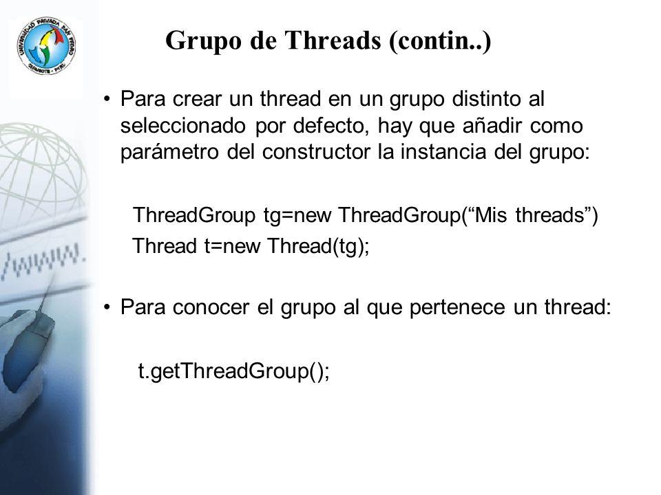 Grupo de Threads (contin..) Para crear un thread en un grupo distinto al seleccionado por defecto, hay que añadir como parámetro del constructor la in