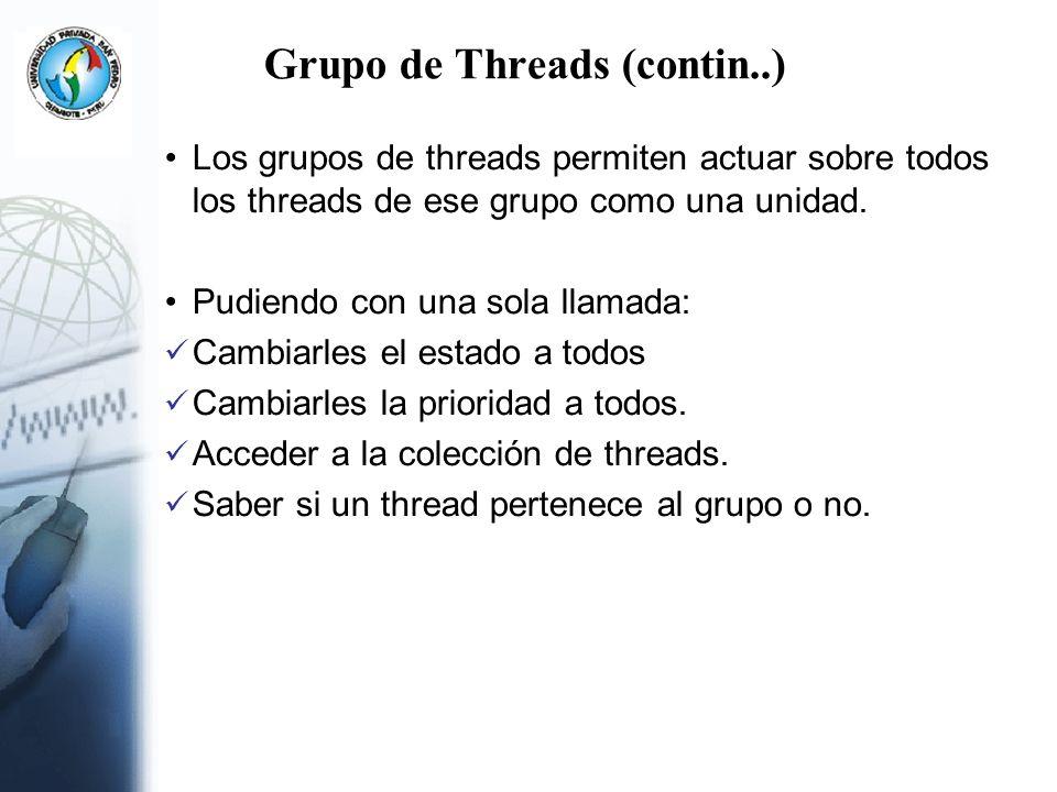 Grupo de Threads (contin..) Los grupos de threads permiten actuar sobre todos los threads de ese grupo como una unidad. Pudiendo con una sola llamada:
