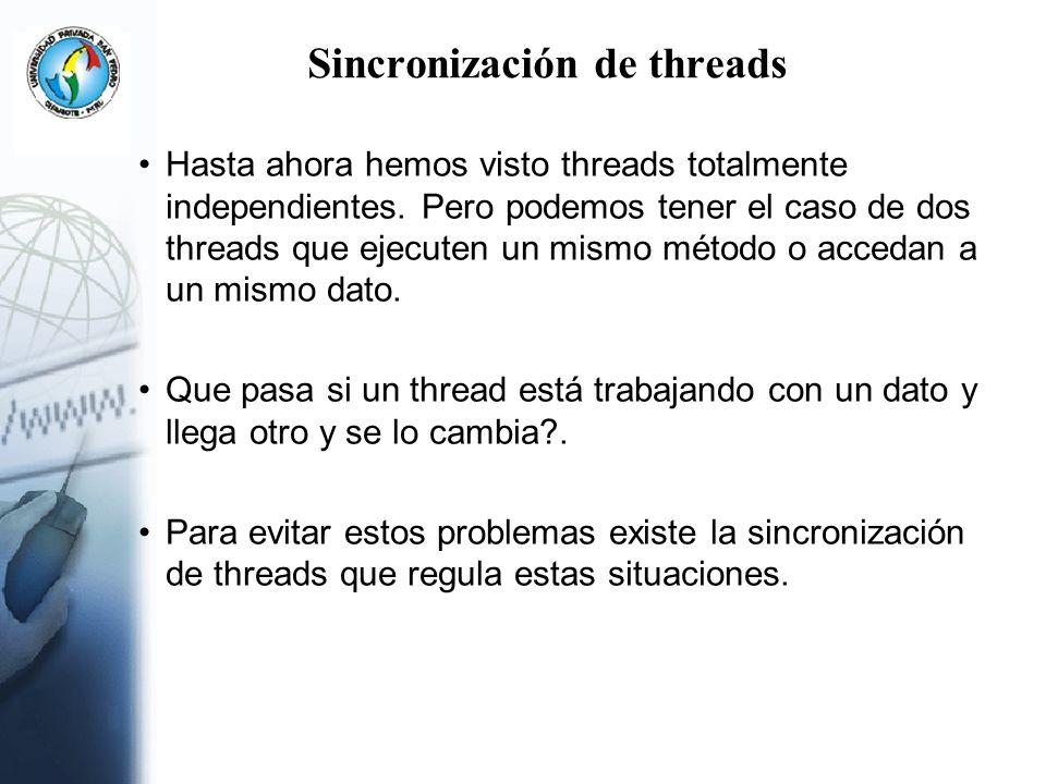 Sincronización de threads Hasta ahora hemos visto threads totalmente independientes. Pero podemos tener el caso de dos threads que ejecuten un mismo m