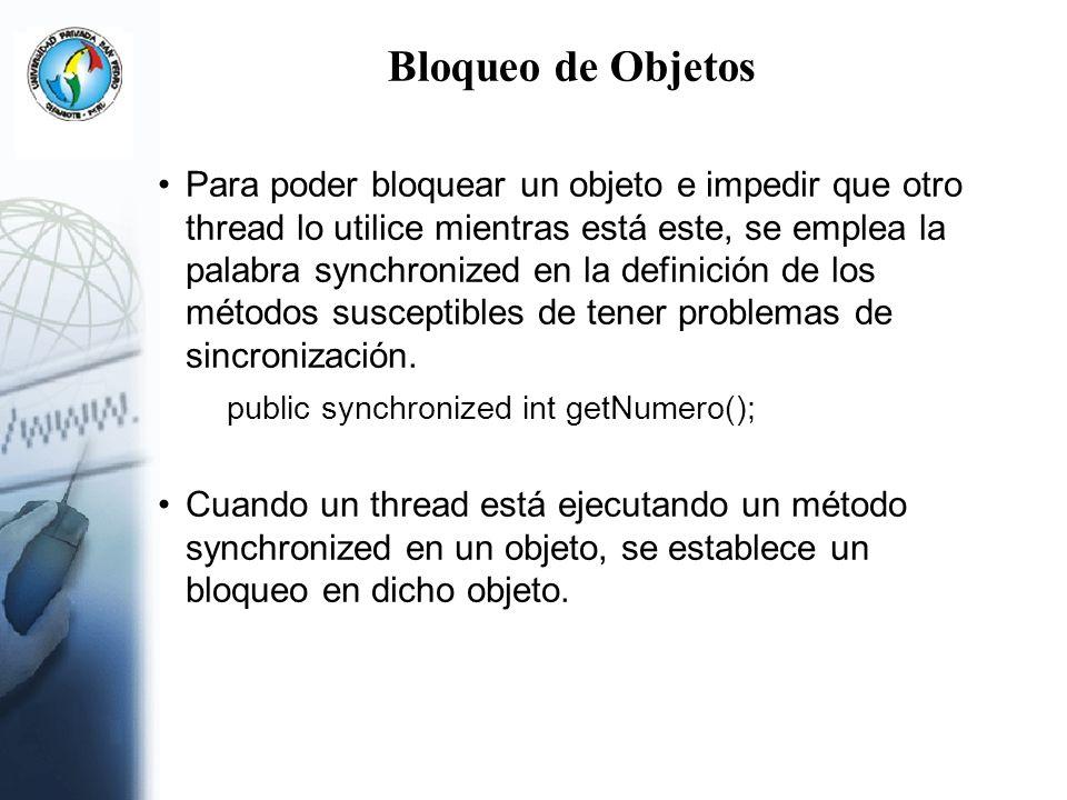 Bloqueo de Objetos Para poder bloquear un objeto e impedir que otro thread lo utilice mientras está este, se emplea la palabra synchronized en la defi
