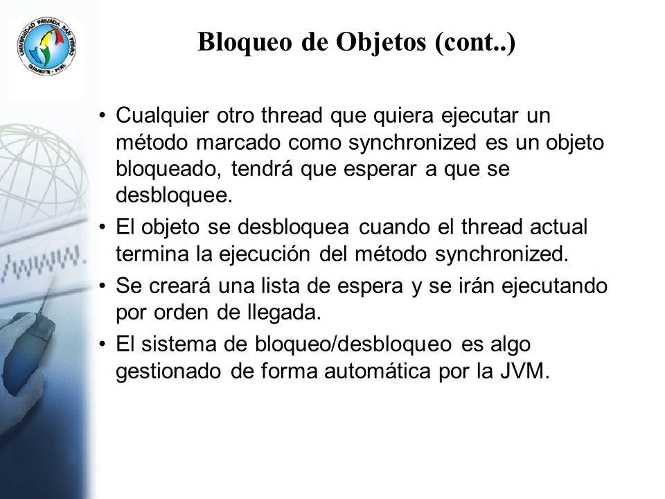 Bloqueo de Objetos (cont..) Cualquier otro thread que quiera ejecutar un método marcado como synchronized es un objeto bloqueado, tendrá que esperar a
