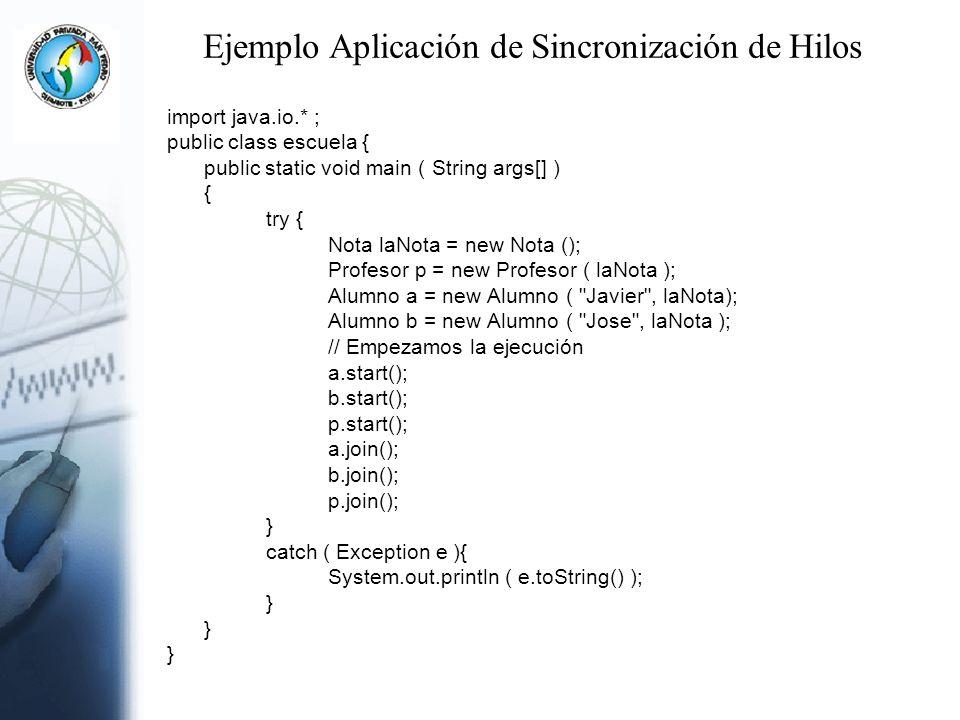 Ejemplo Aplicación de Sincronización de Hilos import java.io.* ; public class escuela { public static void main ( String args[] ) { try { Nota laNota