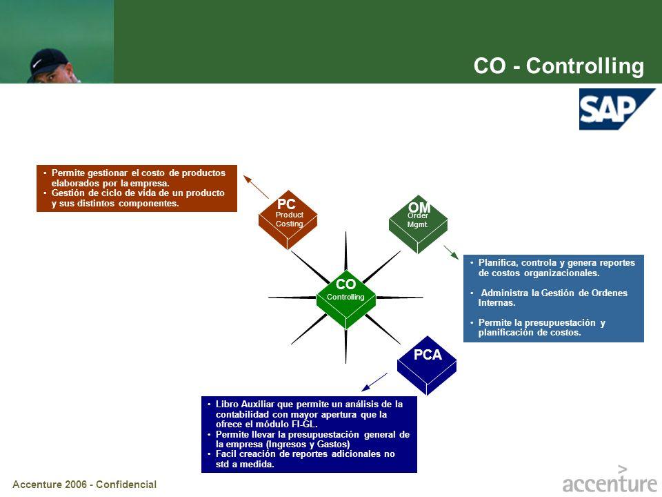 Accenture 2006 - Confidencial Planifica, controla y genera reportes de costos organizacionales. Administra la Gestión de Ordenes Internas. Permite la