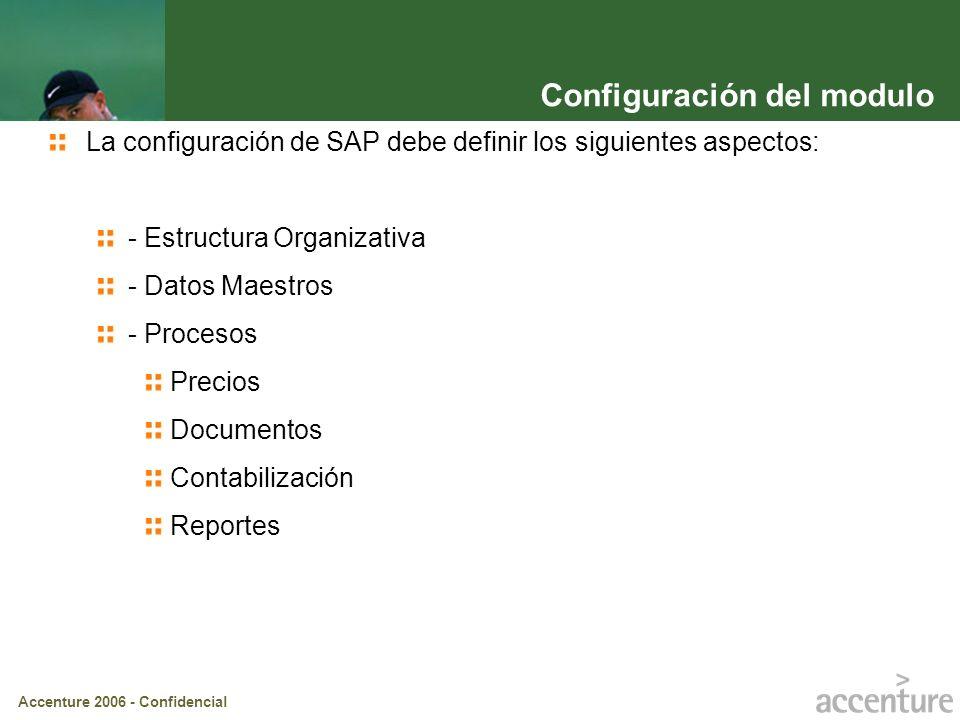Accenture 2006 - Confidencial La configuración de SAP debe definir los siguientes aspectos: - Estructura Organizativa - Datos Maestros - Procesos Prec