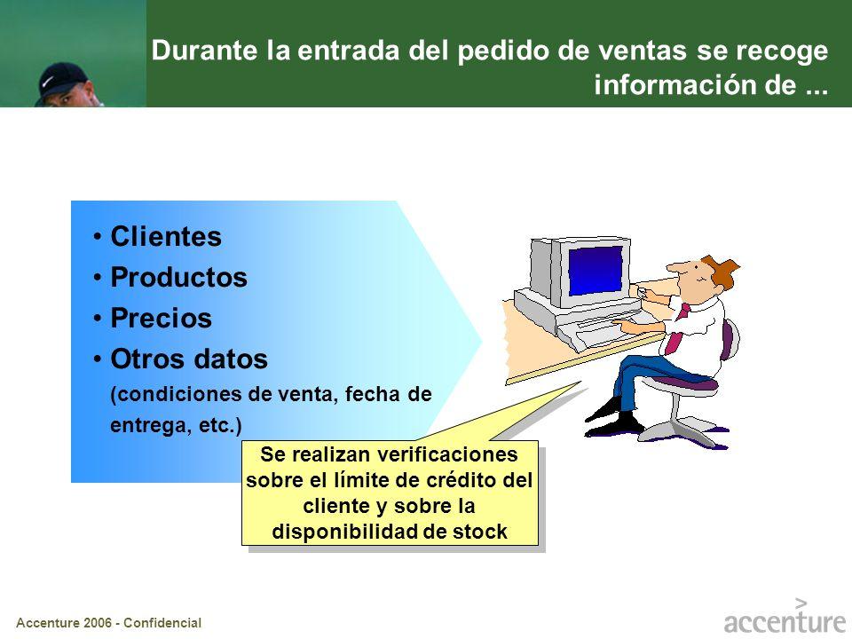Accenture 2006 - Confidencial Durante la entrada del pedido de ventas se recoge información de... Clientes Productos Precios Otros datos (condiciones
