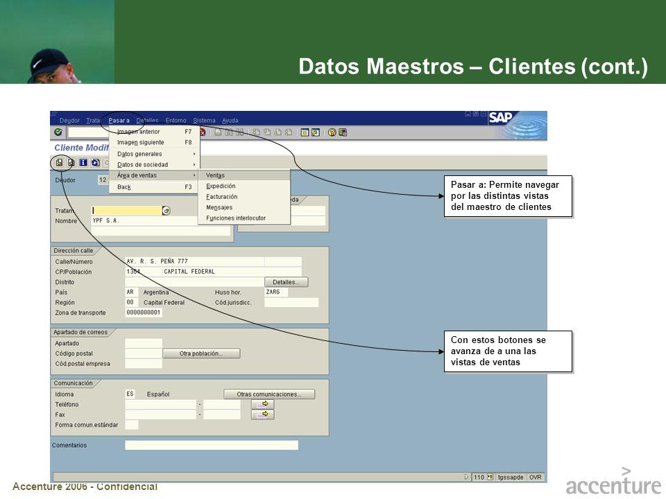 Accenture 2006 - Confidencial Datos Maestros – Clientes (cont.) Con estos botones se avanza de a una las vistas de ventas Pasar a: Permite navegar por