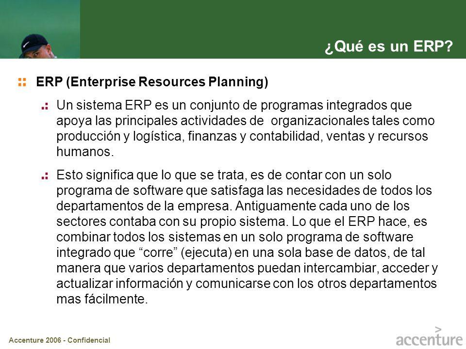Accenture 2006 - Confidencial ERP (Enterprise Resources Planning) Un sistema ERP es un conjunto de programas integrados que apoya las principales acti