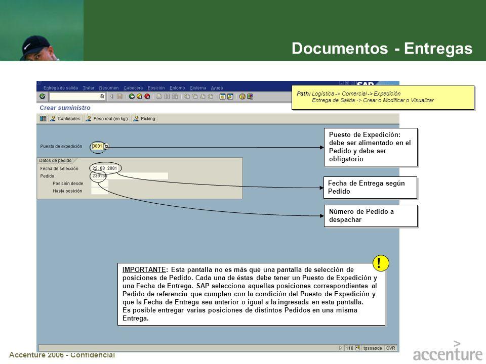 Accenture 2006 - Confidencial Documentos – Entregas (cont.) Código de Producto Destinatario de Mercadería: Viene dado desde el Pedido a partir del Solicitante Cantidad de entrega Llamada a la función de Picking (ver pantalla siguiente)