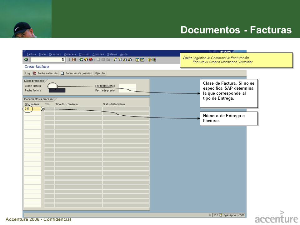 Accenture 2006 - Confidencial Documentos - Facturas Número de Entrega a Facturar Clase de Factura. Si no se especifica SAP determina la que correspond