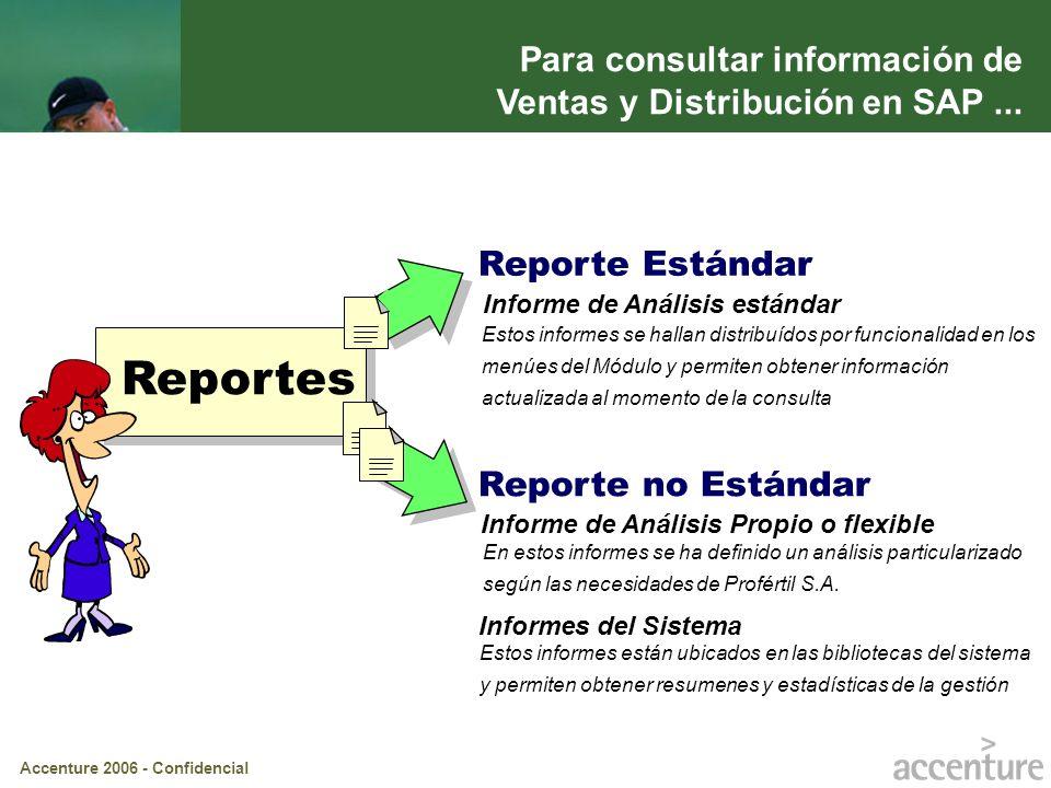Accenture 2006 - Confidencial Para consultar información de Ventas y Distribución en SAP... Reportes Reporte Estándar Reporte no Estándar Informe de A