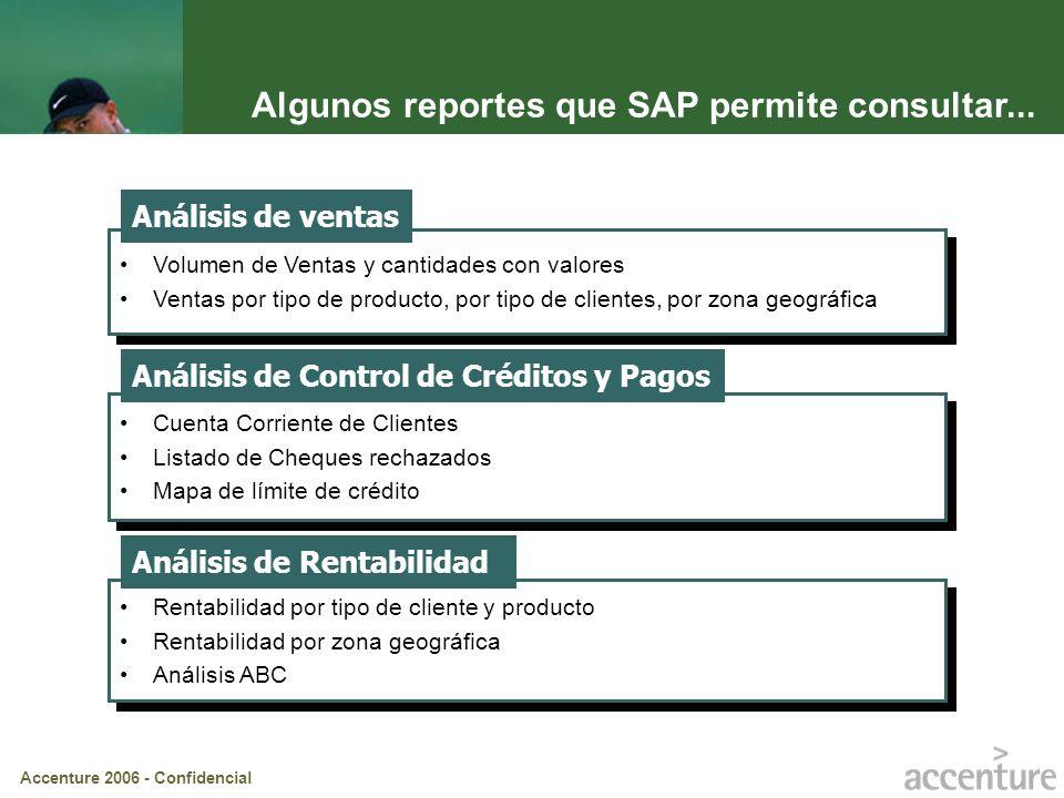Accenture 2006 - Confidencial Algunos reportes que SAP permite consultar... Volumen de Ventas y cantidades con valores Ventas por tipo de producto, po
