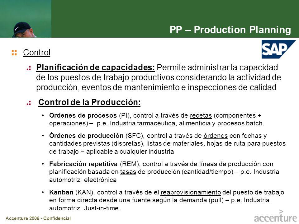 Accenture 2006 - Confidencial Inspección de calidad Determinar el grado de calidad de una muestra o un lote de producto Planificación de calidad Determinar los aspectos a evaluar para determinar la calidad de un determinado material Control de calidad Evaluar el nivel de calidad de un producto a lo largo del tiempo Lotes de inspección Resultados Decisión de empleo Niveles de calidad Gráficos de control QM – Quality Management Procesos de calidad