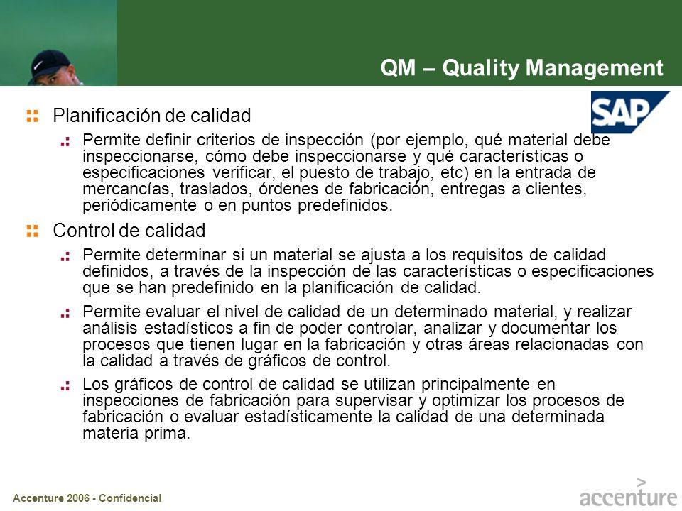 Accenture 2006 - Confidencial QM – Quality Management Planificación de calidad Permite definir criterios de inspección (por ejemplo, qué material debe