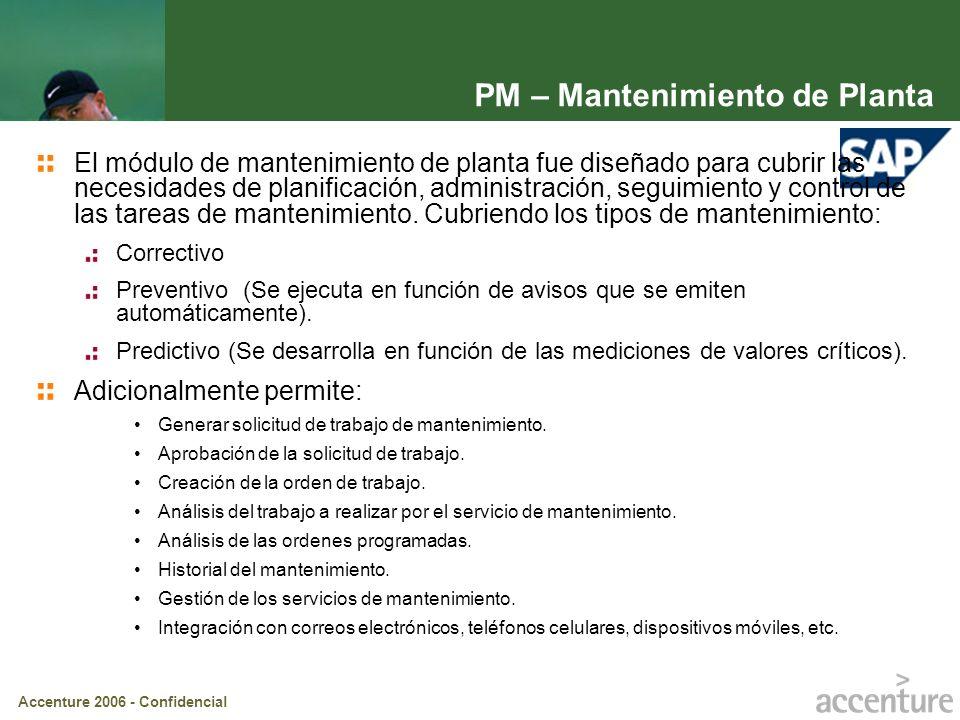 Accenture 2006 - Confidencial PM – Mantenimiento de Planta El módulo de mantenimiento de planta fue diseñado para cubrir las necesidades de planificac
