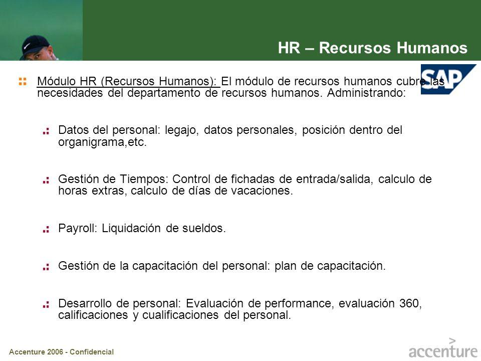 Accenture 2006 - Confidencial HR – Recursos Humanos Módulo HR (Recursos Humanos): El módulo de recursos humanos cubre las necesidades del departamento
