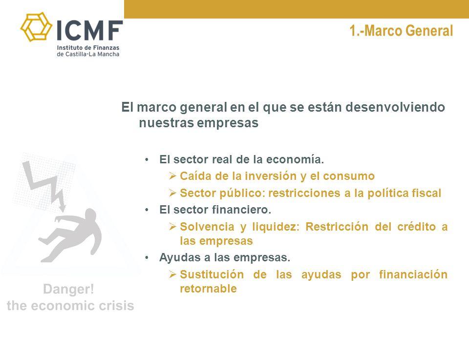 1.-Marco General El marco general en el que se están desenvolviendo nuestras empresas El sector real de la economía.