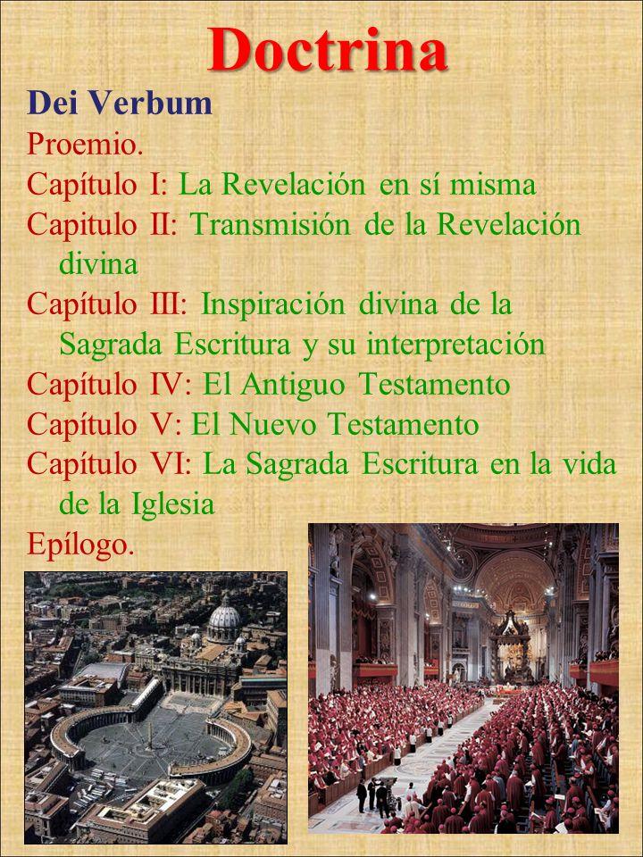 Dei Verbum Proemio. Capítulo I: La Revelación en sí misma Capitulo II: Transmisión de la Revelación divina Capítulo III: Inspiración divina de la Sagr