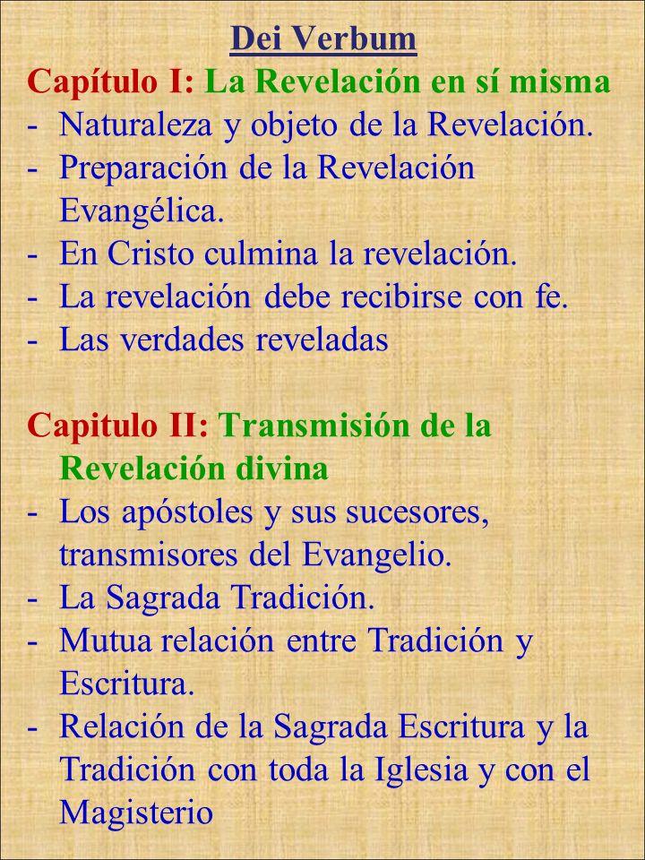 Dei Verbum Capítulo I: La Revelación en sí misma -Naturaleza y objeto de la Revelación. -Preparación de la Revelación Evangélica. -En Cristo culmina l