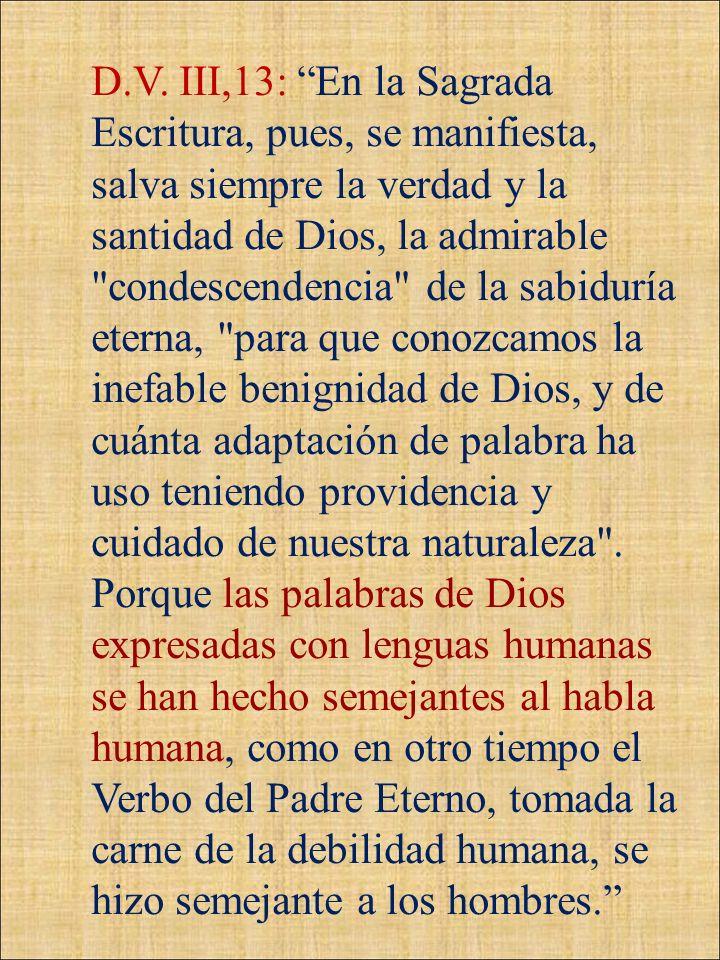 D.V. III,13: En la Sagrada Escritura, pues, se manifiesta, salva siempre la verdad y la santidad de Dios, la admirable