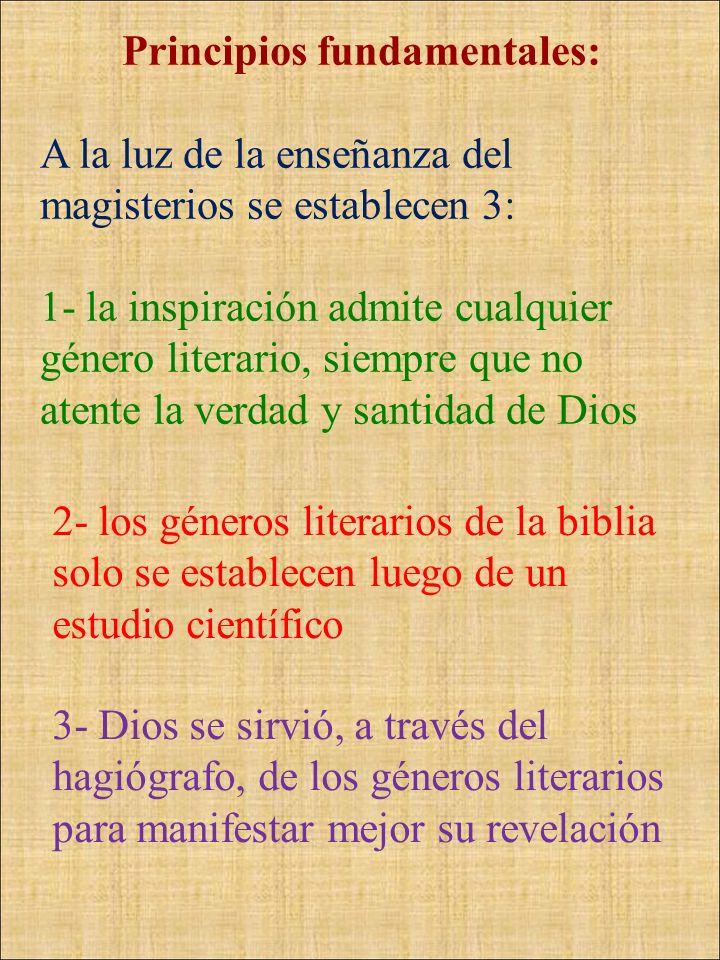 Principios fundamentales: A la luz de la enseñanza del magisterios se establecen 3: 1- la inspiración admite cualquier género literario, siempre que n