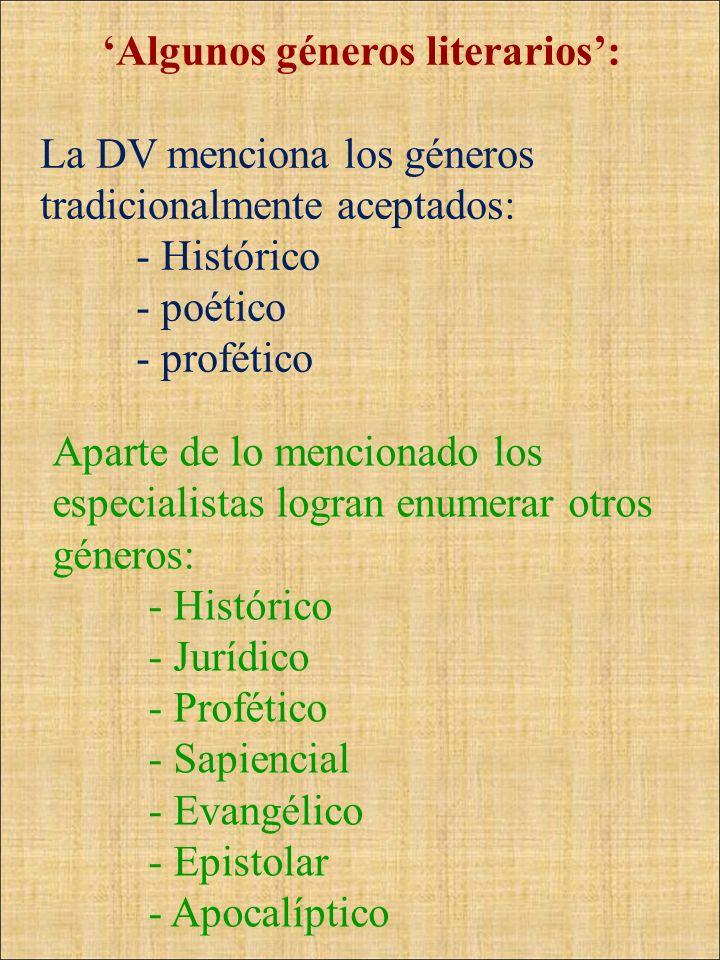 Algunos géneros literarios: La DV menciona los géneros tradicionalmente aceptados: - Histórico - poético - profético Aparte de lo mencionado los espec