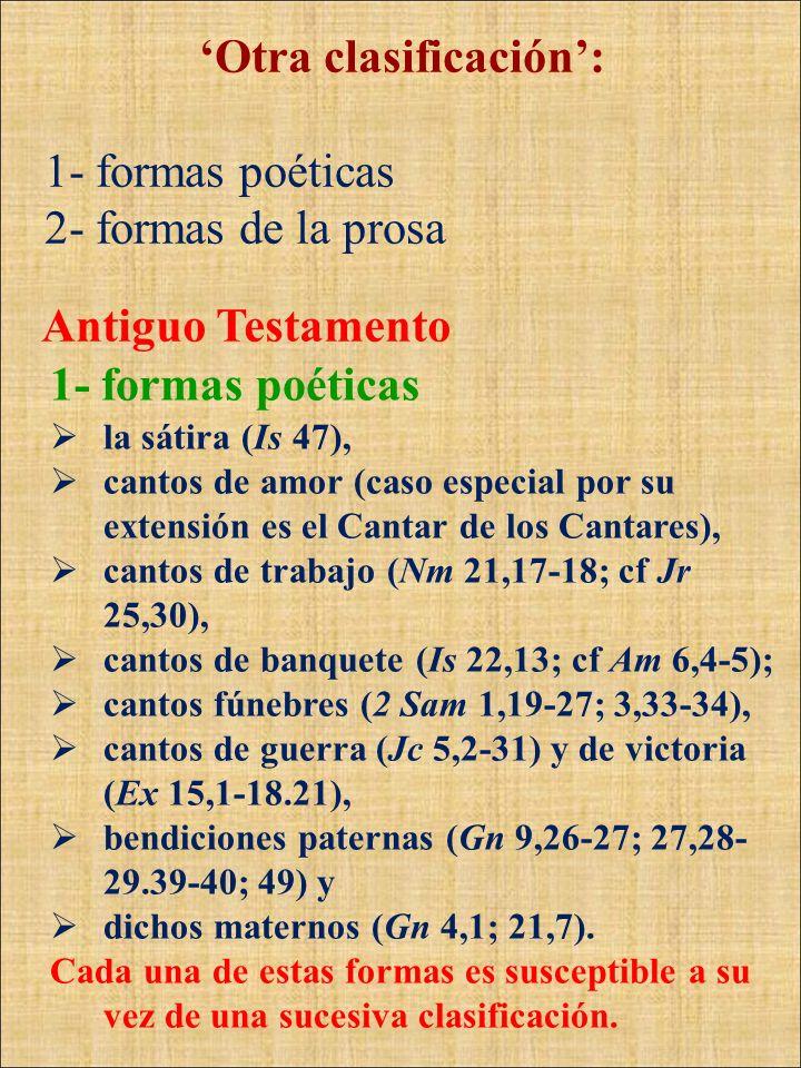 Otra clasificación: 1- formas poéticas 2- formas de la prosa 1- formas poéticas Antiguo Testamento la sátira (Is 47), cantos de amor (caso especial po